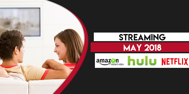 Streaming on Amazon Prime, Hulu and Netflix in May 2018 FT