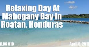 Relaxing Day At Mahogany Bay In Roatan Honduras FT-02