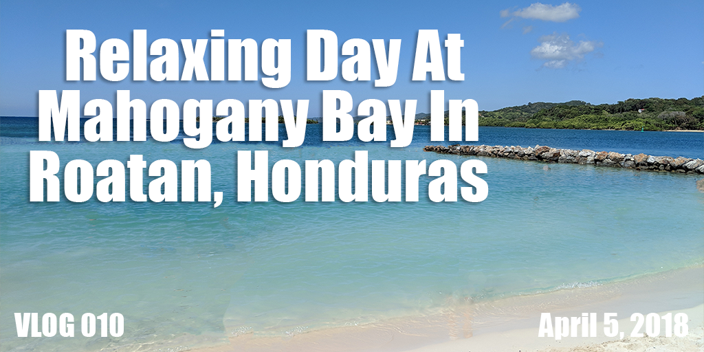 Relaxing Day At Mahogany Bay In Roatan Honduras TW-02