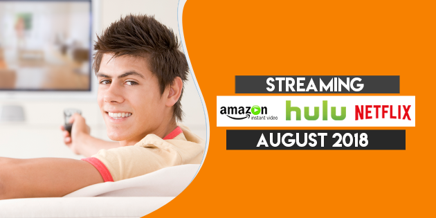 Streaming on Amazon Prime Hulu and Netflix in August 2018 TW
